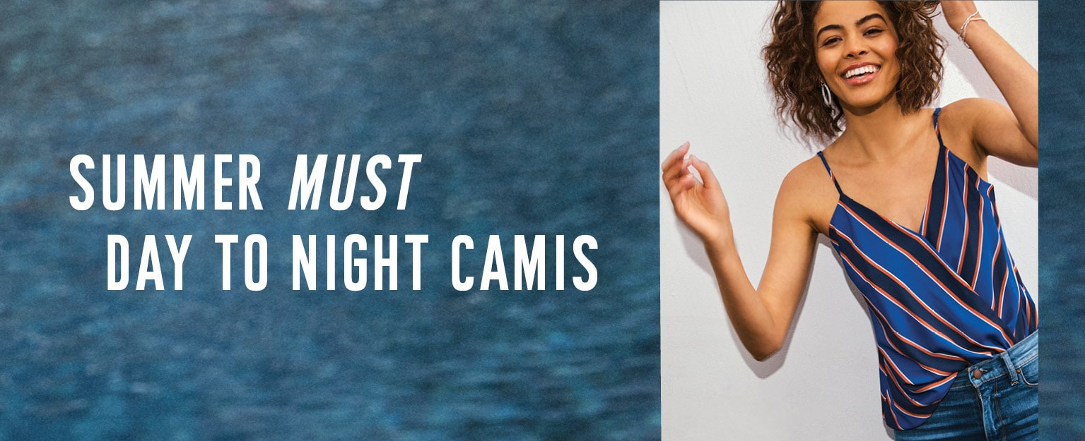 summer must - day to night camis