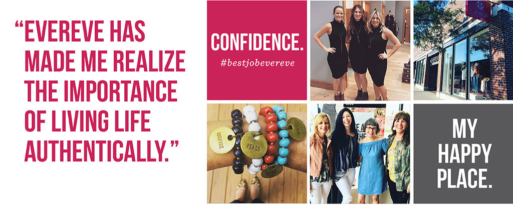 Evereve has made me realize the importance of living life authentically. Confidence. My happy place. #bestjobevereve
