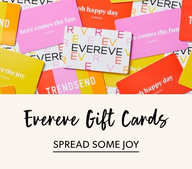 Evereve gift cards. Spread some joy.