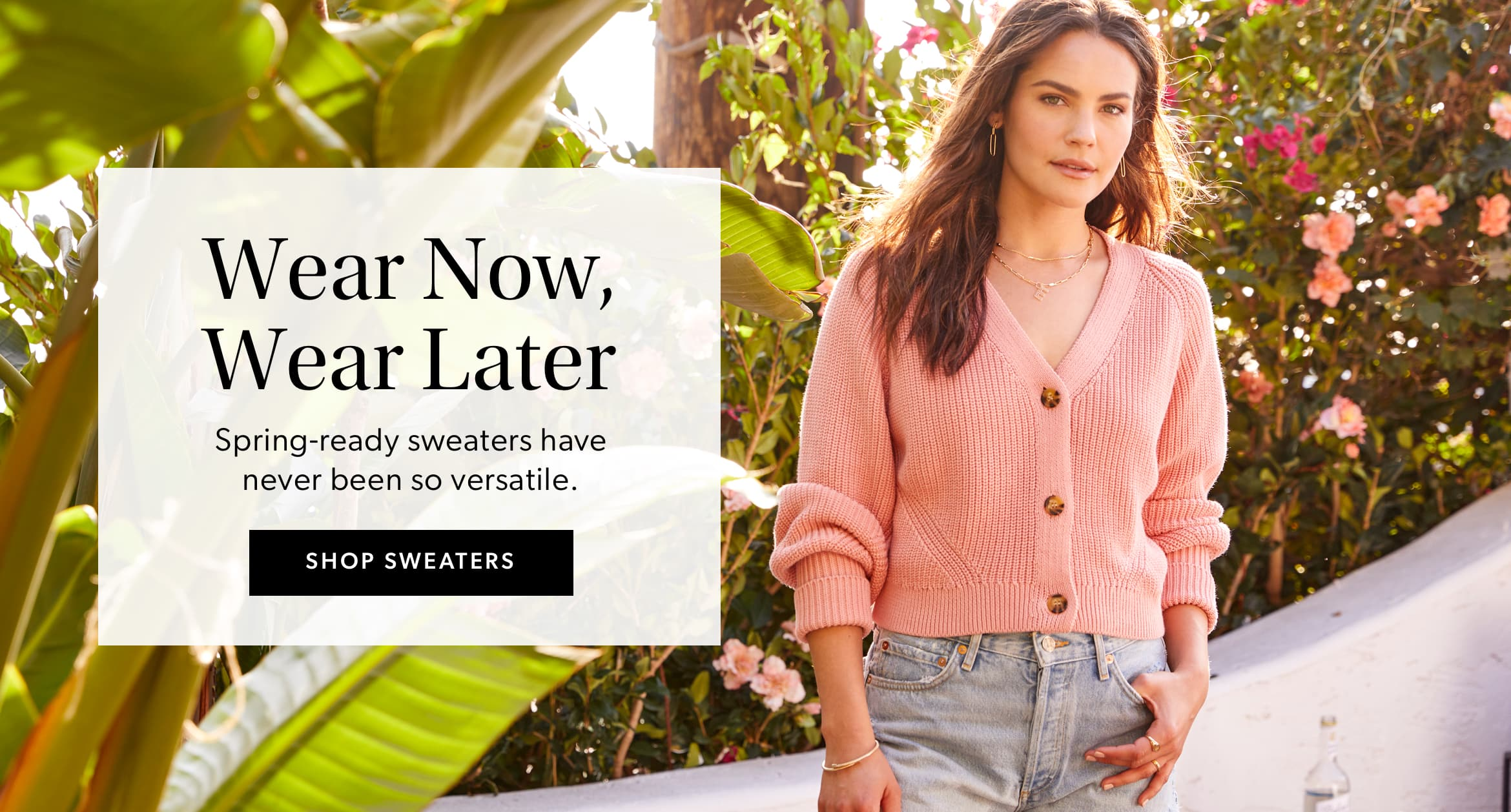 Wear Now, Wear Later. Spring-ready sweaters have never been so versatile. Shop Sweaters