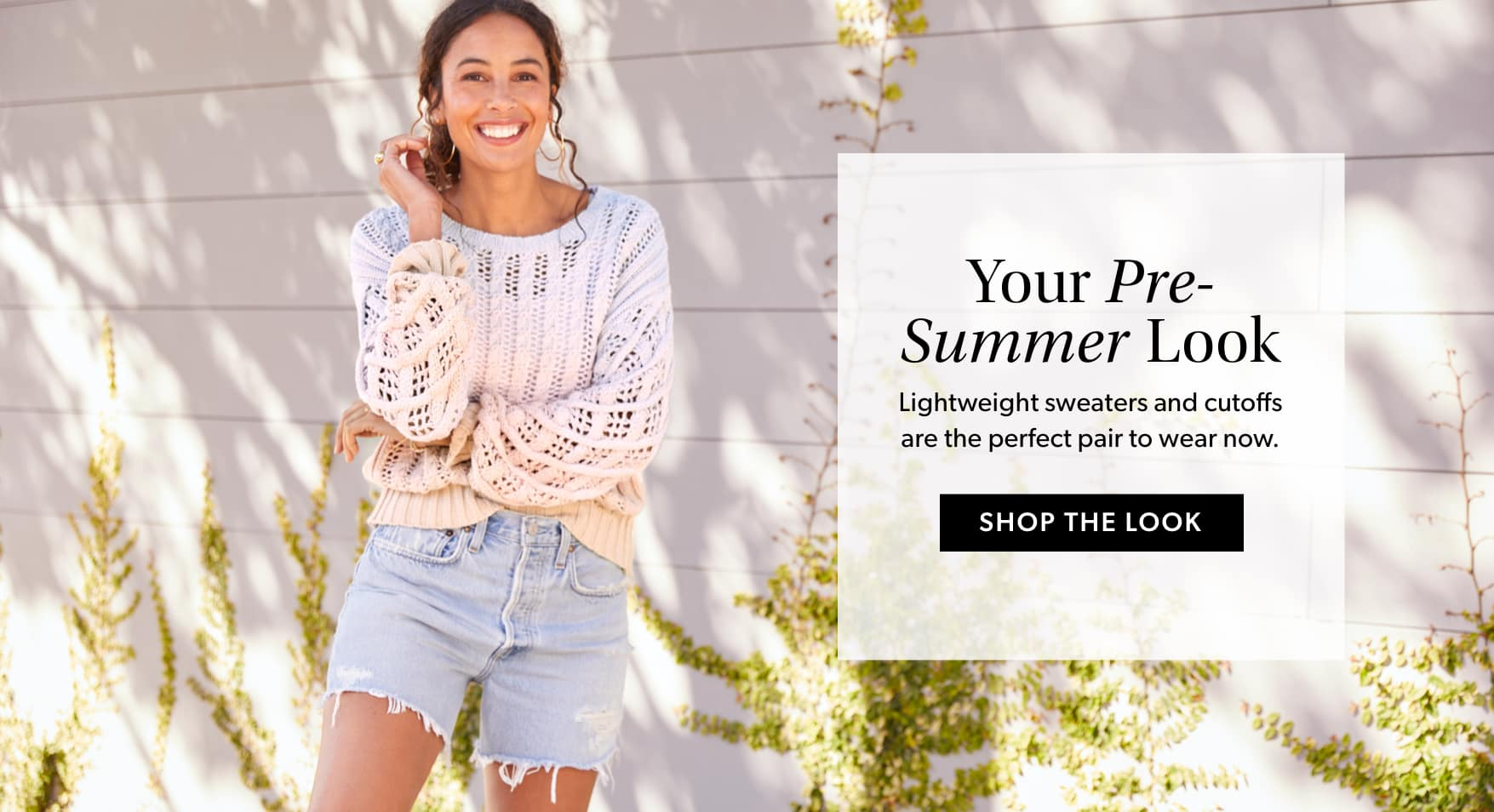 Your Pre-Summer Look – Lightweight sweaters and cutoffs are the perfect pair to wear now – SHOP THE LOOK.