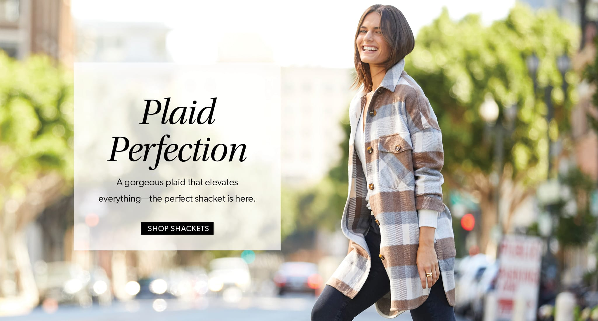 Plaid Perfection. A gorgeous plaid that elevates everything—the perfect shacket is here. SHOP SHACKETS.