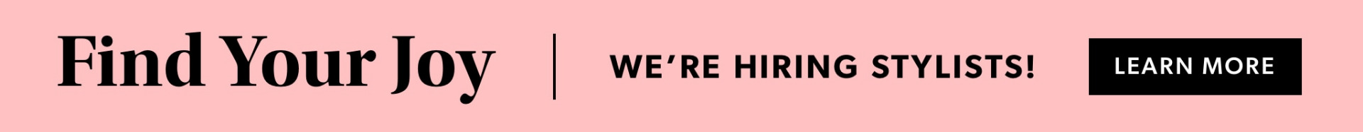 We're hiring stylists!  Learn more.