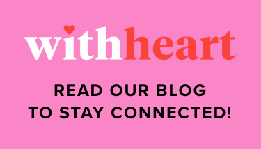 With Heart – read our blog to stay connected!