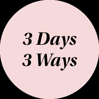 3 Days 3 Ways.