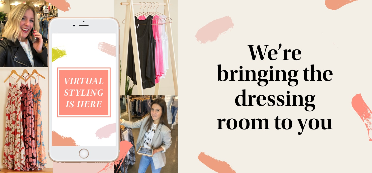Virtual Styling is Here!  We're bringing the dressing room to you.